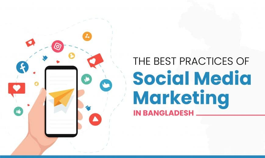 The Best Practices of Social Media Marketing for SME Business in Bangladesh